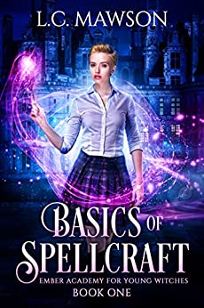 Basics of Spellcraft (Ember Academy for Young Witches Book 1) by [Mawson, L.C.]
