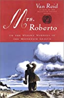 Mrs. Roberto: Or the Widowy Worries of the Moosepath League, The