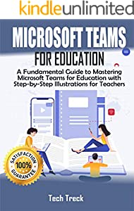 Microsoft Teams For Education: A Fundamental Guide to Mastering Microsoft Teams for Education with Step-by-Step Illustrations For Teachers (English Edition)