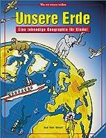 Unsere Erde. Eine lebendige Geographie fuer Kinder. ( Ab 10 J.)
