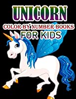 Unicorn Color By Number Books For Kids: Coloring Books For Girls and Boys Activity Learning Work Ages 2-4, 4-8  Unicorn Coloring Book and Educational Activity Books for Kids Ages 4-8