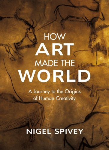 Download How Art Made the World: A Journey to the Origins of Human Creativity 0465081819