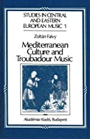 Mediterranean Culture and Troubadour Music (Studies in Central and Eastern European Music, 1)
