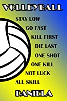 Volleyball Stay Low Go Fast Kill First Die Last One Shot One Kill Not Luck All Skill Daniela: College Ruled | Composition Book | Blue and Yellow School Colors