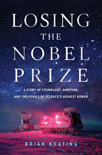 Losing the Nobel Prize: A Story of Cosmology, Ambition, and the Perils of Science