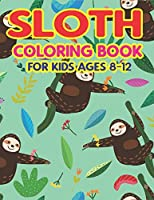 SLOTH COLORING BOOK FOR KIDS AGES 8-12: A Fantastic Collection of Easy, Fun and Super Slow Animal Coloring Pages for Little Kids, Toddlers and Preschool, Amazing gifts for Girls and boys who love sloth
