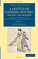 A Sketch of Chinese History, Ancient and Modern: Comprising a Retrospect of the Foreign Intercourse and Trade with China (Cambridge Library Collection - East and South-East Asian History)