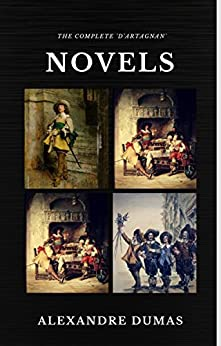 Alexandre Dumas  : The Complete 'D'Artagnan' Novels [The Three Musketeers, Twenty Years After, The Vicomte of Bragelonne: Ten Years Later] (Quattro Classics) (The Greatest Writers of All Time) by [Dumas, Alexandre]