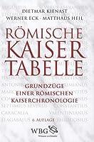Roemische Kaisertabelle: Grundzuege einer roemischen Kaiserchronologie