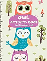 Owl Activity Book for Kids Ages 4-8: Happy Theme A Fun Kid Workbook Game for Learning, Coloring, Mazes, Sudoku and More! Best Holiday and Birthday Gift Idea