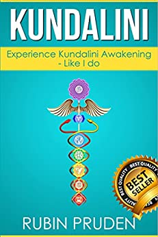 Kundalini: The Secret Steps to Experiencing Kundalini Awakening (Kundalini Awakening, Chakras, Kundalini Yoga Book 1) by [Pruden, Rubin]