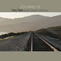 Journeys: Plays Claude Debussy by Anthony Tobin