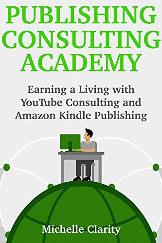 Publishing Consulting Academy: Earning a Living with YouTube Consulting and Amazon Kindle Publishing (English Edition)