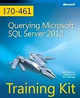 Training Kit (Exam 70-461): Querying Microsoft SQL Server 2012 (Microsoft Press Training Kit)