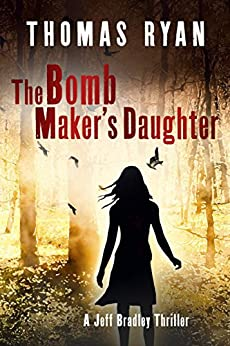 The Bomb Maker's Daughter: A Jeff Bradley Thriller (The Jeff Bradley series Book 4) by [Ryan, Thomas]
