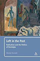 Left in the Past: Radicalism and the Politics of Nostalgia