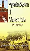 Agrarian System of Moslem India: A Historical Essay with Appendices