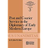 Post and Courier Service in the Diplomacy of Early Modern Europe (Archives Internationales D'Histoire Des Idées Minor)