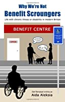 Why We're Not Benefit Scroungers: 'Life with Chronic Illness or Disability in Modern Britain'