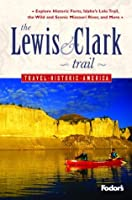 Fodor's The Lewis and Clark Trail, 1st Edition (Travel Historic America)