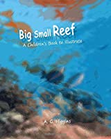 Big Small Reef: A children's Book to Illustrate