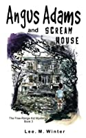 Angus Adams and Scream House (Free-range Kid Mysteries)
