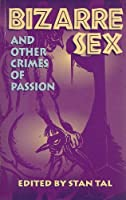 Bizarre Sex and Other Crimes of Passion