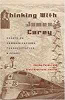 Thinking With James Carey: Essays on Communications, Transportation, History (Intersections in Communications And Culture: Global Approaches And Transdisciplinary Perspectives)