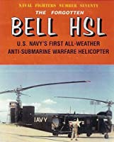 The Forgotten Bell HSL U.S. Navy's First All-Weather Anti-Submarine Warfare Helicopter (Naval Fighters)