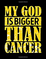 My God Is Bigger Than Cancer: 100 Pages of White College Ruled Paper with a Unique Cover