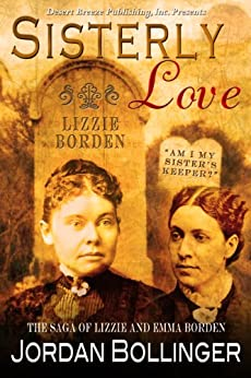 Sisterly Love: The Saga of Lizzie and Emma Borden by [Bollinger, Jordan]
