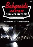 「ベイビーレイズJAPAN SUMMER LIVE 2015」(2015.09.12&09.13 at Zepp DiverCity) [DVD]
