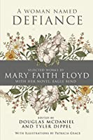 A Woman Named Defiance: Selected Works by Mary Faith Floyd with her Novel, Eagle Bend