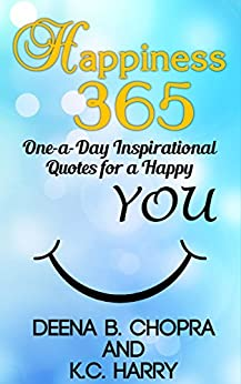 Happiness 365: One-a-Day Inspirational Quotes for a Happy YOU (The Happiness 365 Inspirational Series Book 1) by [Chopra, Deena B., Harry, KC]