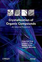 Crystallization of Organic Compounds: An Industrial Perspective by Hsien-Hsin Tung Edward L. Paul Michael Midler James A. McCauley(2009-06-09)