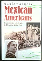 Mexican Americans: Leadership, Ideology and Identity, 1930-60 (Yale Western Americana Series)