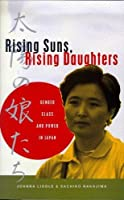 Rising Suns, Rising Daughters: Gender, Class, and Power in Japan