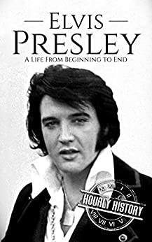 Elvis Presley: A Life From Beginning to End (Biographies of Rock Stars Book 1) by [History, Hourly]