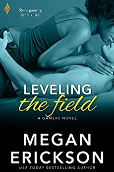 Leveling The Field (Gamers Book 4) by [Erickson, Megan]
