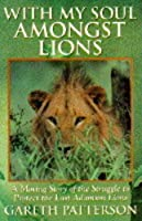 With My Soul Amongst Lions: Moving Story of the Struggle to Protect the Last Adamson Lions