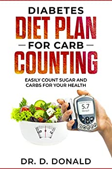 Diabetes Diet Plan For Carb Counting: Easy Count Sugar and Carbs For Your Health by [Donald, Daniel]