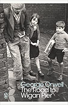 The Road to Wigan Pier (Penguin Modern Classics) by [Orwell, George]