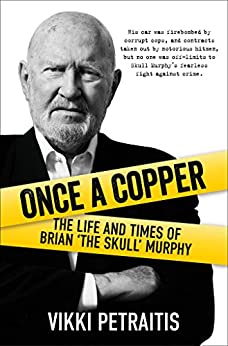 Once a Copper: The Life and Times of Brian 'The Skull' Murphy by [Petraitis, Vikki ]