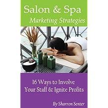 Salon & Spa Marketing Strategies - 16 Ways to Involve Your Staff & Ignite Profits