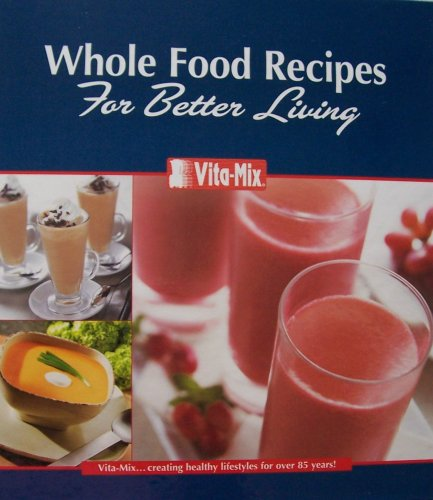 Vita-Mix: Whole Food Recipes F...