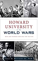 Howard University in the World Wars: Men and Women Serving the Nation