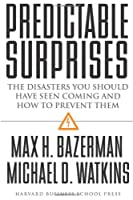 Predictable Surprises: The Disasters You Should Have Seen Coming, and How to Prevent Them (Leadership for the Common Good)