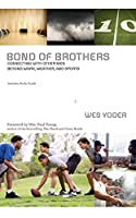 Bond of Brothers: Connecting With Other Men Beyond Work, Weather, and Sports