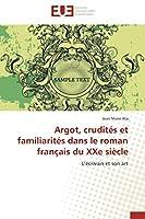 Argot, Crudités Et Familiarités Dans Le Roman Français Du Xxe Siècle (Omn.Univ.Europ.)