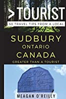 Greater Than a Tourist – Sudbury Ontario Canada: 50 Travel Tips from a Local